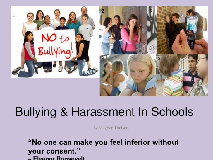 "3<br />2<br />1<br />5<br />4<br />Bullying & Harassment In Schools<br />By Meghan Theisen<br />""No one can make you feel ..."