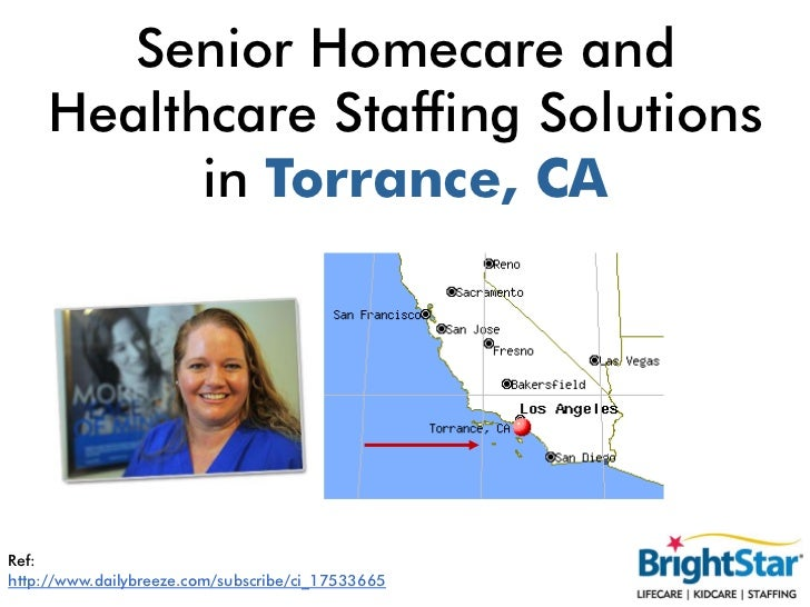 Senior Homecare and    Healthcare Staffing Solutions          in Torrance, CARef:http://www.dailybreeze.com/subscribe/ci_1...