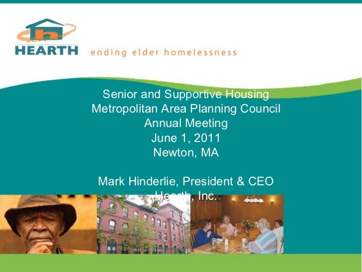 Title Senior and Supportive Housing Metropolitan Area Planning Council Annual Meeting June 1, 2011 Newton, MA Mark Hinderl...