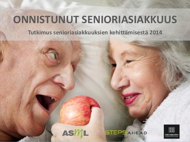 ONNISTUNUT SENIORIASIAKKUUS  Tutkimus senioriasiakkuuksien kehittämisestä 2014
