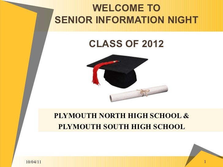 WELCOME TO SENIOR INFORMATION NIGHT CLASS OF 2012 PLYMOUTH NORTH HIGH SCHOOL & PLYMOUTH SOUTH HIGH SCHOOL 10/04/11