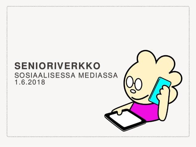 SENIORIVERKKO SOSIAALISESSA MEDIASSA 1.6.2018