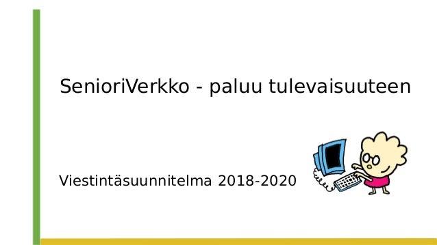 Viestintäsuunnitelma 2018-2020 SenioriVerkko - paluu tulevaisuuteen
