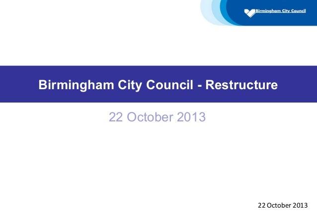 Birmingham City Council - Restructure 22 October 2013  22 October 2013