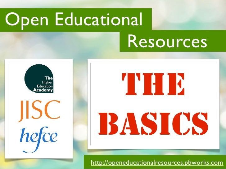 Open Educational              Resources            THE           BASICS         http://openeducationalresources.pbworks.com