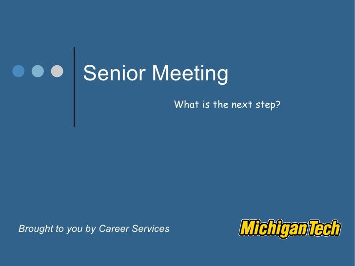 Senior Meeting Brought to you by Career Services What is the next step?
