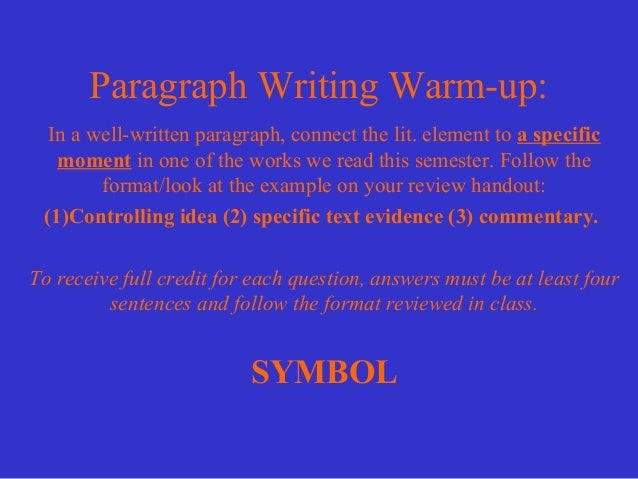 Paragraph Writing Warm-up:  In a well-written paragraph, connect the lit. element to a specific   moment in one of the wor...