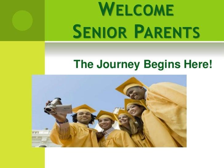 W ELCOMES ENIOR PARENTSThe Journey Begins Here!