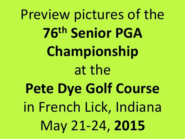 Preview pictures of the 76th Senior PGA Championship at the Pete Dye Golf Course in French Lick, Indiana May 21-24, 2015