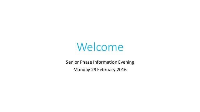 Welcome Senior Phase Information Evening Monday 29 February 2016