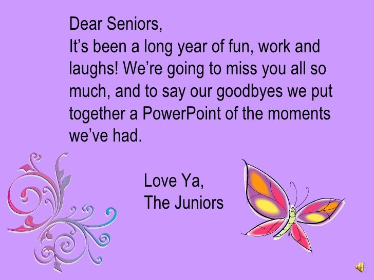 Dear Seniors, It's been a long year of fun, work and laughs! We're going to miss you all so much, and to say our goodbyes ...