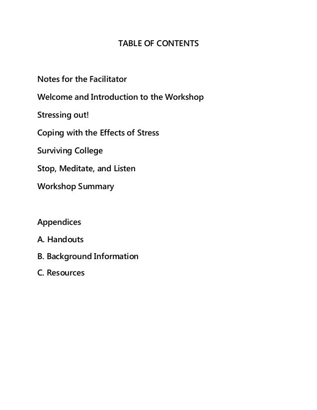 TABLE OF CONTENTS  Notes for the Facilitator Welcome and Introduction to the Workshop Stressing out! Coping with the Effec...