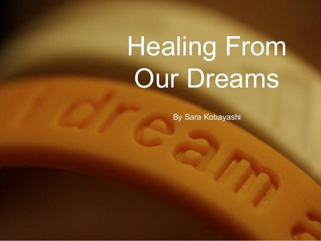 Healing FromOur DreamsBy Sara Kobayashi