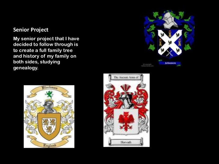 Senior ProjectMy senior project that I havedecided to follow through isto create a full family treeand history of my famil...