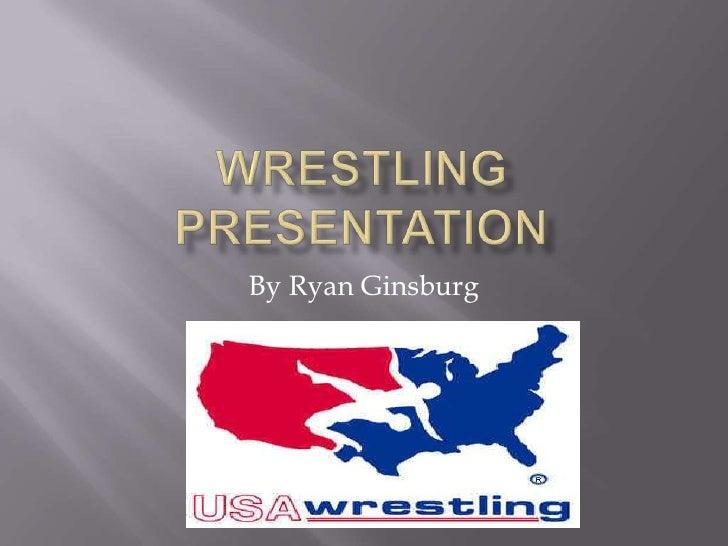 Wrestling Presentation <br />By Ryan Ginsburg<br />