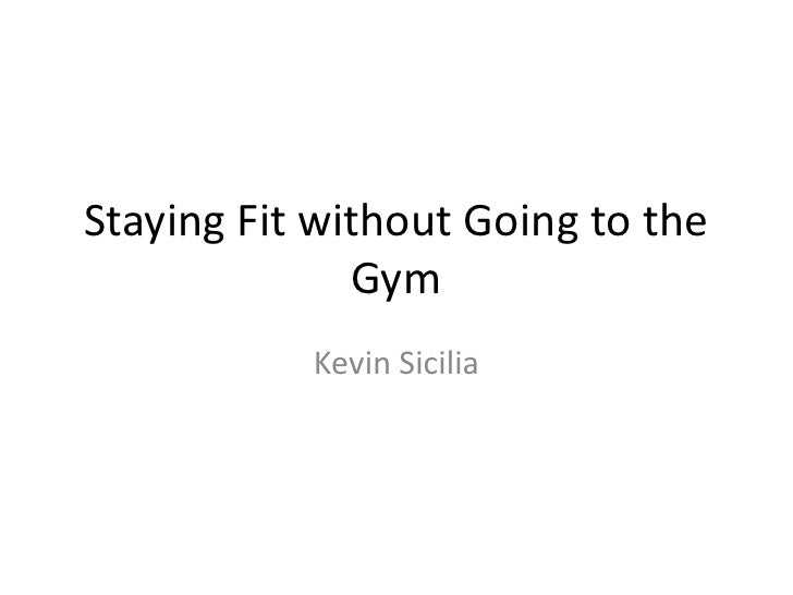 Staying Fit without Going to the Gym<br />Kevin Sicilia<br />