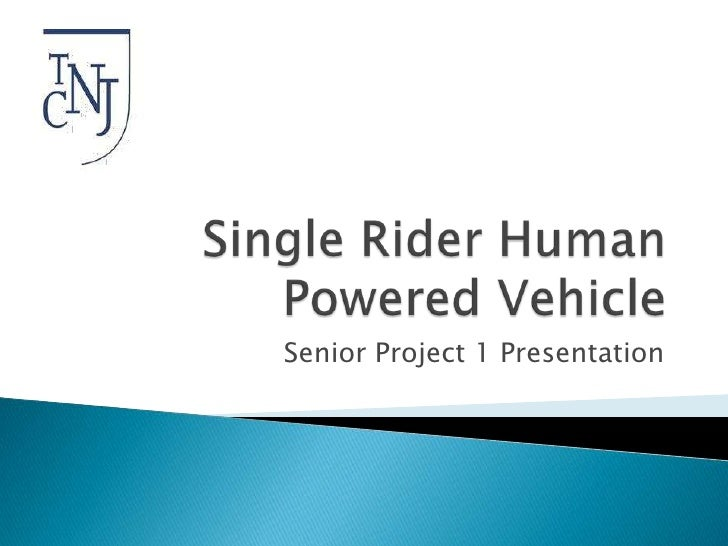 Single Rider Human Powered Vehicle <br />Senior Project 1 Presentation<br />