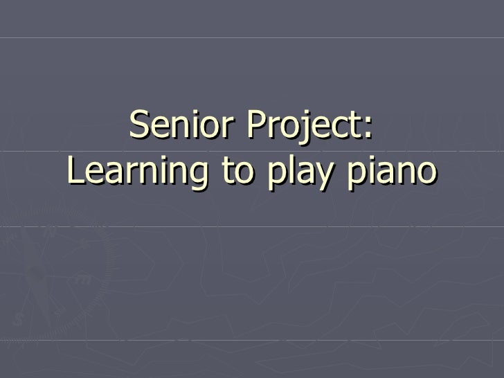Senior Project:Learning to play piano