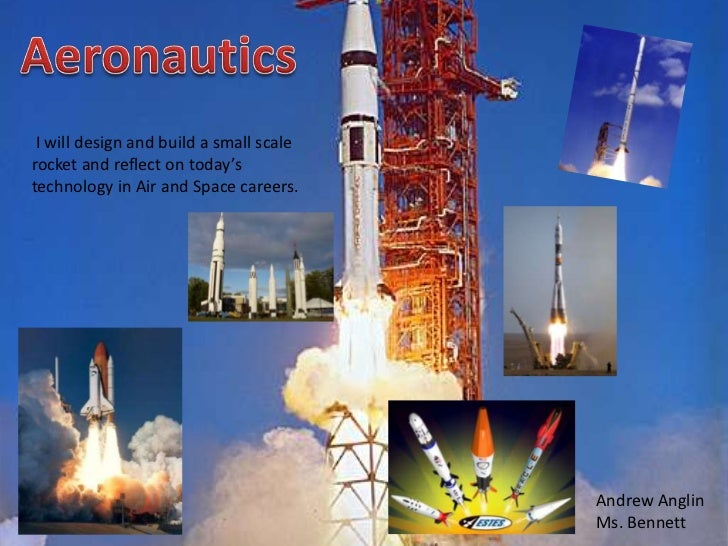 I will design and build a small scalerocket and reflect on today'stechnology in Air and Space careers.                    ...