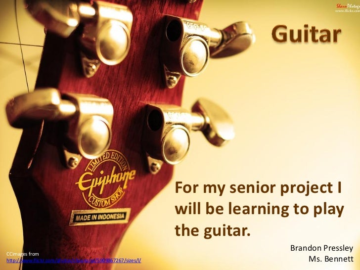 For my senior project I                                                             will be learning to play              ...