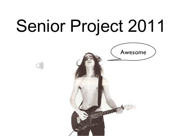 Senior Project 2011             Awesome