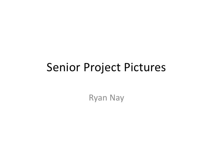 Senior Project Pictures        Ryan Nay