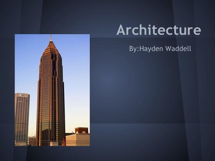 Architecture By:Hayden Waddell
