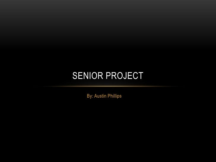 SENIOR PROJECT  By: Austin Phillips