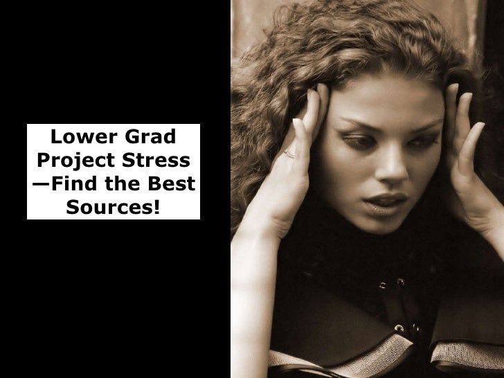 Lower Grad Project Stress—Find the Best Sources!