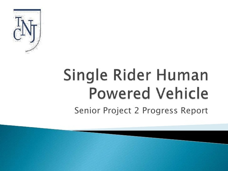 Single Rider Human Powered Vehicle <br />Senior Project 2 Progress Report<br />