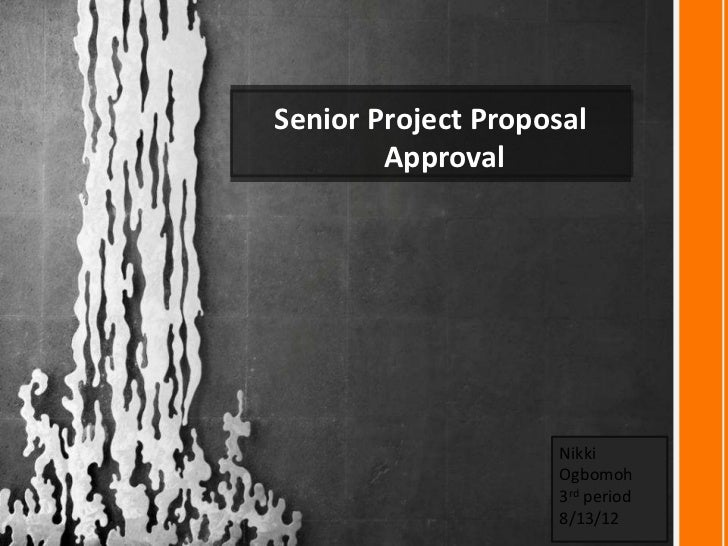 Senior Project Proposal        Approval                    Nikki                    Ogbomoh                    3rd period ...