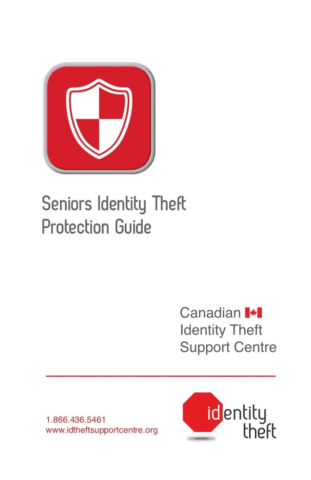 Seniors Identity Theft Protection Guide  1.866.436.5461 www.idtheftsupportcentre.org