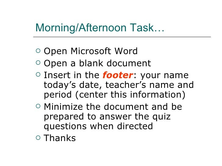 Morning/Afternoon Task… <ul><li>Open Microsoft Word </li></ul><ul><li>Open a blank document </li></ul><ul><li>Insert in th...