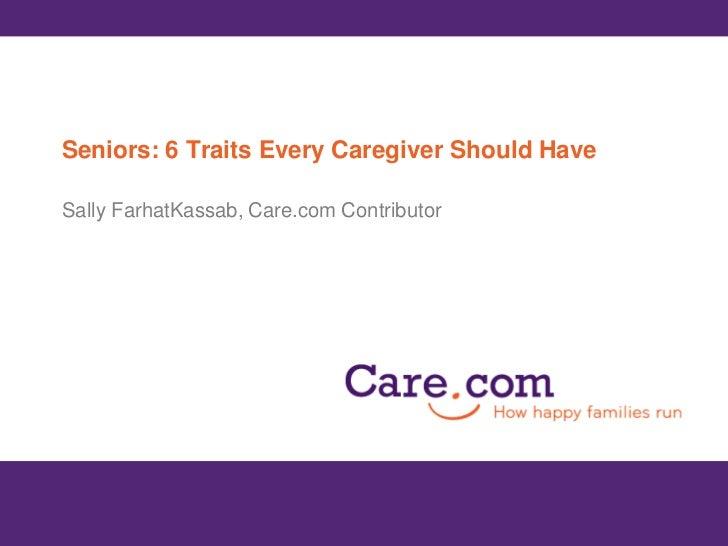 Seniors: 6 Traits Every Caregiver Should Have<br />Sally FarhatKassab, Care.com Contributor<br />