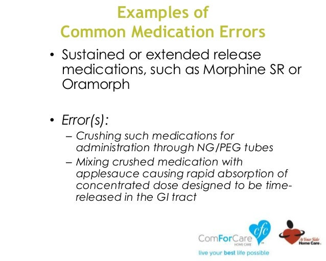 Examples of Common Medication Errors • Sustained or extended release medications, such as Morphine SR or Oramorph • Error(...