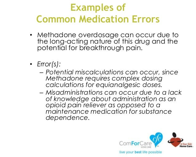 Examples of Common Medication Errors • Methadone overdosage can occur due to the long-acting nature of this drug and the p...