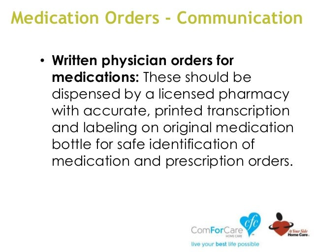 Medication Orders - Communication • Written physician orders for medications: These should be dispensed by a licensed phar...