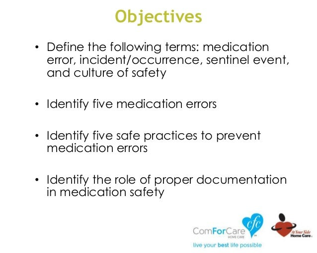 Objectives • Define the following terms: medication error, incident/occurrence, sentinel event, and culture of safety • Id...