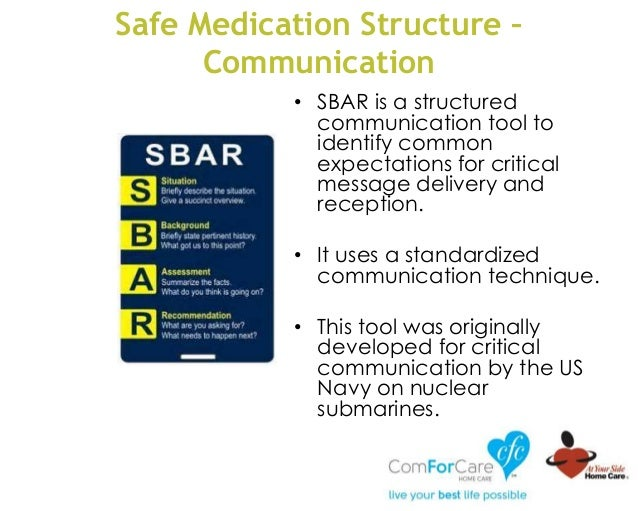 Safe Medication Structure – Communication • SBAR is a structured communication tool to identify common expectations for cr...