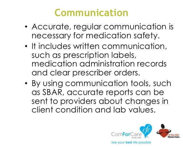 Communication • Accurate, regular communication is necessary for medication safety. • It includes written communication, s...
