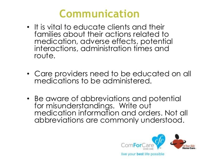 Communication • It is vital to educate clients and their families about their actions related to medication, adverse effec...