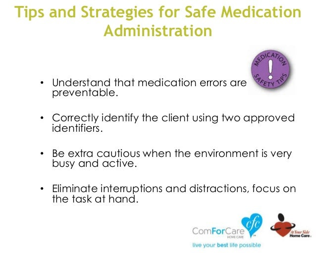 Tips and Strategies for Safe Medication Administration • Understand that medication errors are preventable. • Correctly id...