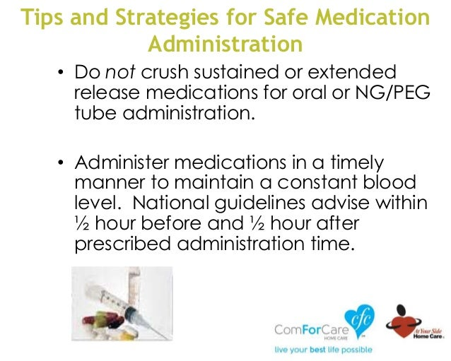 Tips and Strategies for Safe Medication Administration • Do not crush sustained or extended release medications for oral o...