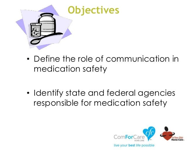Objectives • Define the role of communication in medication safety • Identify state and federal agencies responsible for m...