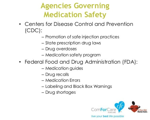 Agencies Governing Medication Safety • Centers for Disease Control and Prevention (CDC): – Promotion of safe injection pra...