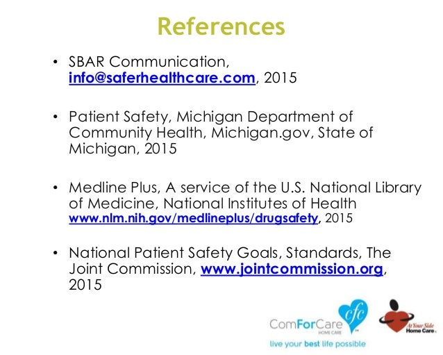 References • SBAR Communication, info@saferhealthcare.com, 2015 • Patient Safety, Michigan Department of Community Health,...