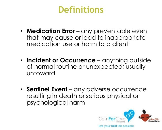 Definitions • Medication Error – any preventable event that may cause or lead to inappropriate medication use or harm to a...