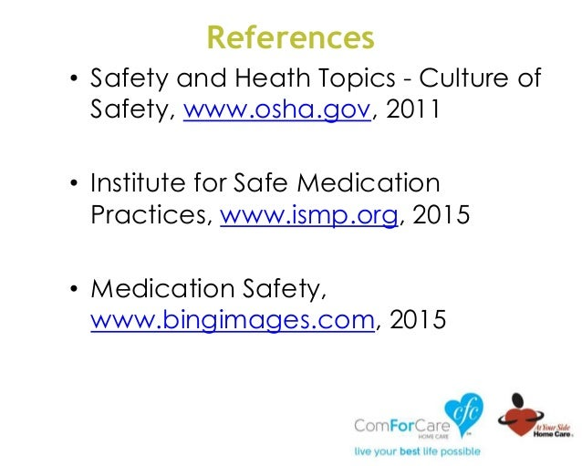 References • Safety and Heath Topics - Culture of Safety, www.osha.gov, 2011 • Institute for Safe Medication Practices, ww...