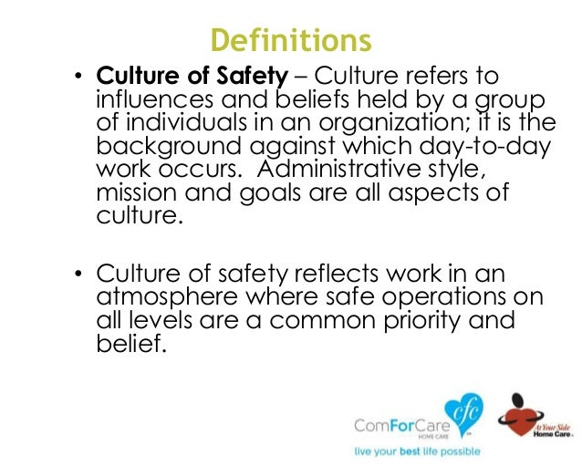 Definitions • Culture of Safety – Culture refers to influences and beliefs held by a group of individuals in an organizati...
