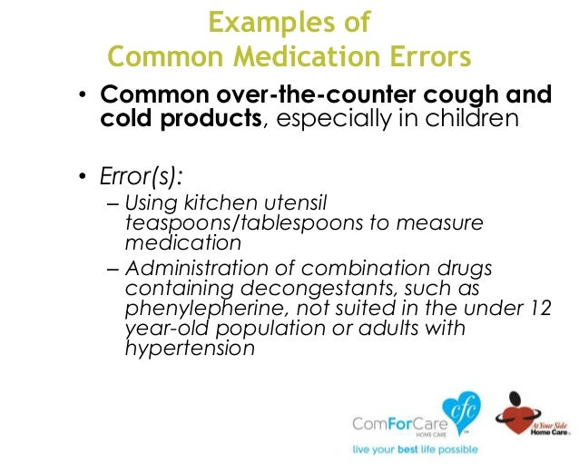 Examples of Common Medication Errors • Common over-the-counter cough and cold products, especially in children • Error(s):...